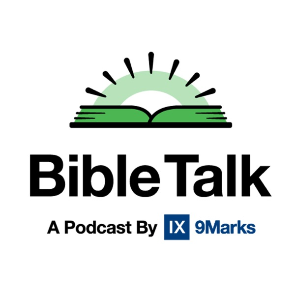 Bible Talk — A podcast by 9Marks