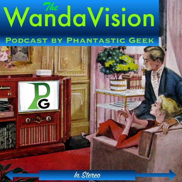 The WandaVision Podcast by Phantastic Geek