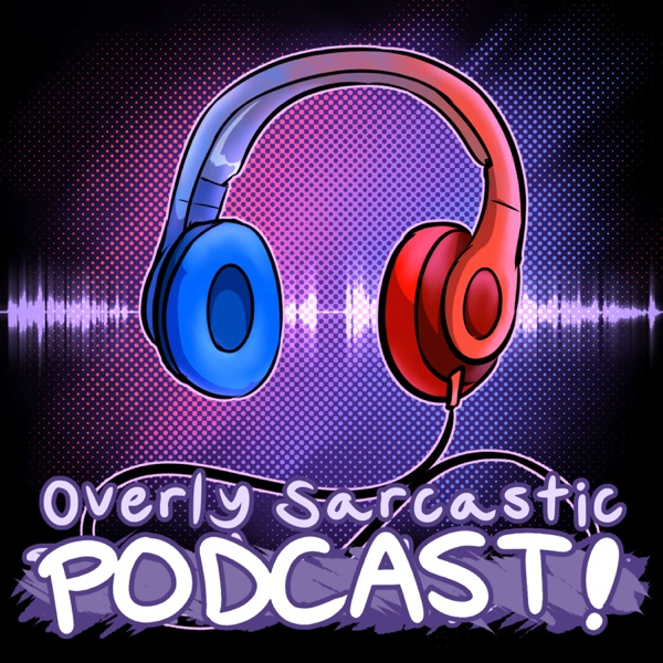 Overly Sarcastic Podcast