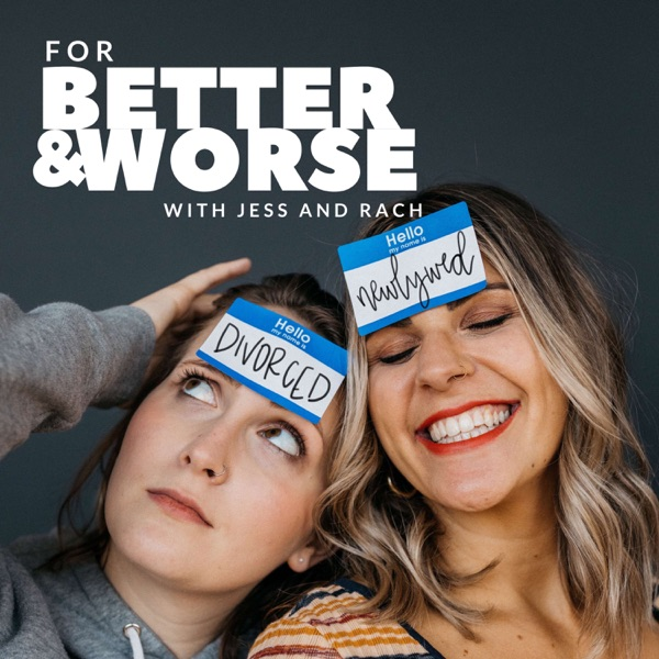 For Better and Worse   With Jess and Rach