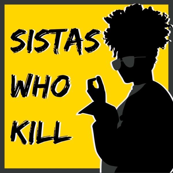 Sistas Who Kill: A True Crime Podcast