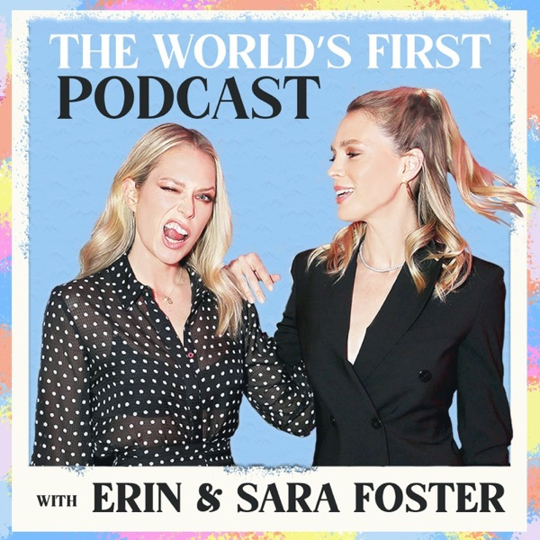 The World's First Podcast with Erin & Sara Foster