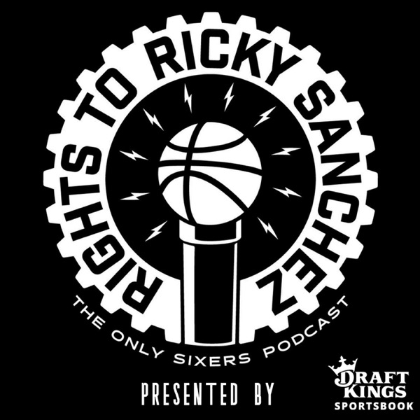 The Rights To Ricky Sanchez: The Sixers Podcast