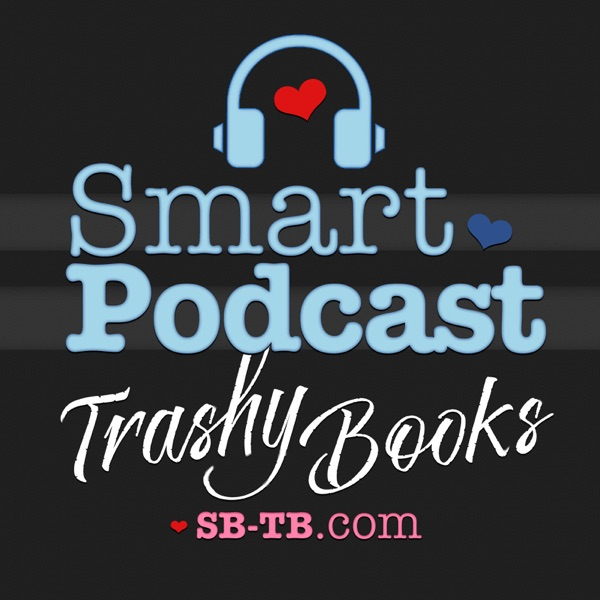 Smart Podcast, Trashy Books: Reviews, Interviews, and Discussion About All the Romance Novels You Love to Read
