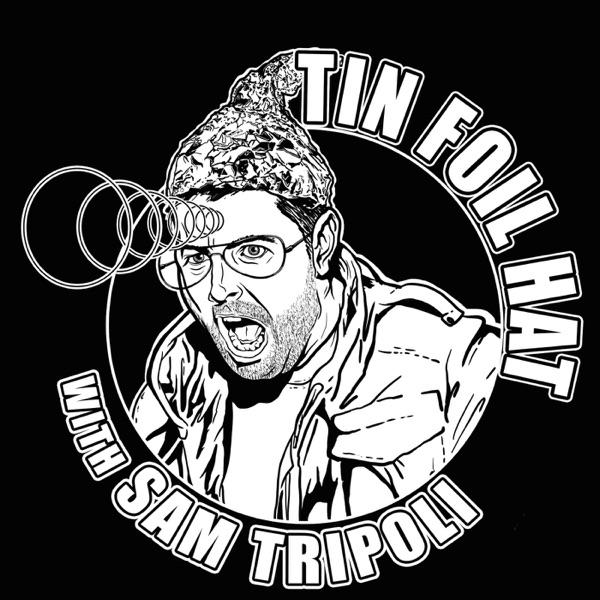 Tin Foil Hat With Sam Tripoli