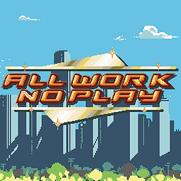 All Work No Play