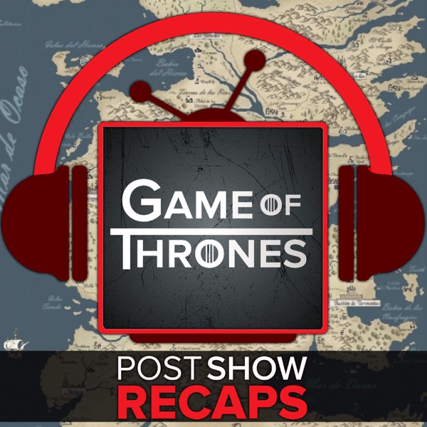 Game of Thrones LIVE: Post Show Recap of the HBO series
