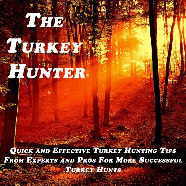 The Turkey Hunter Podcast with Andy Gagliano | Turkey Hunting Tips, Strategies, and Stories