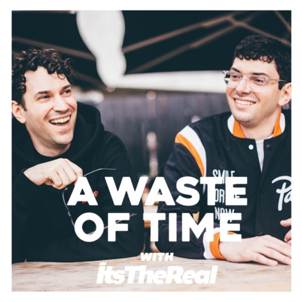 45f84fcc8c2eb2 A Waste Of Time with ItsTheReal Podcast Republic